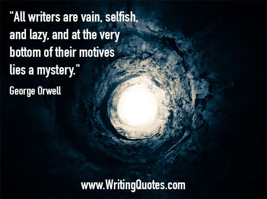 Light at the end of a tunnel - George Orwell quotes about vain and selfish - George Orwell Quotes On Writing