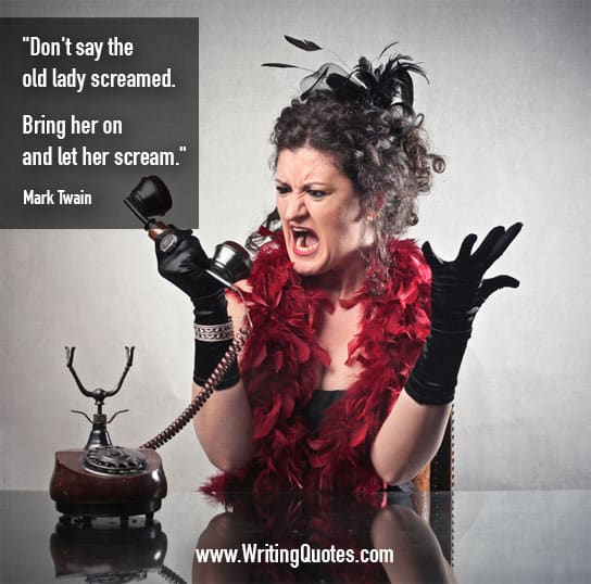 Old lady screaming at phone - Mark Twain quotes about lady and scream - Mark Twain Quotes On Writing