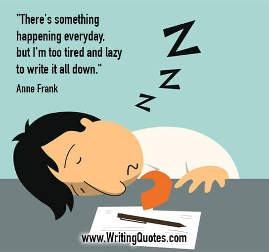 Anne Frank Quotes – Tired Lazy – Funny Writing Quotes