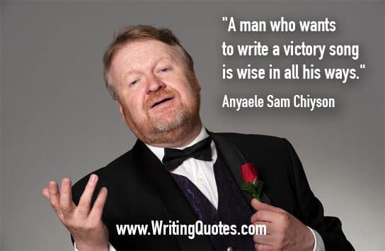 Anyaele Sam Chiyson Quotes – Victory Song – Quotes About Writing