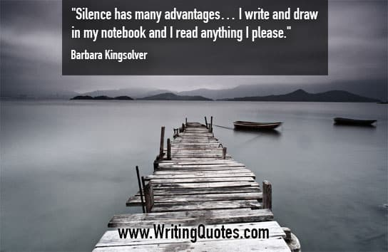 Barbara Kingsolver Quotes – Silence Advantages – Inspirational Writing Quotes