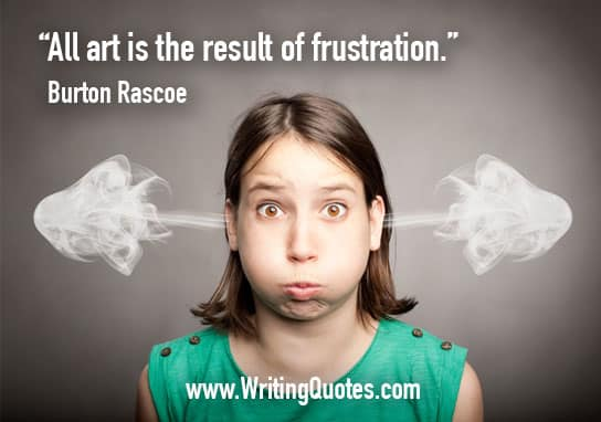 Burton Rascoe Quotes – Art Frustration – Funny Writing Quotes