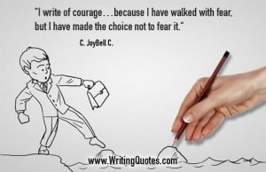 C JoyBell C Quotes – Walked Fear – Inspirational Writing Quotes