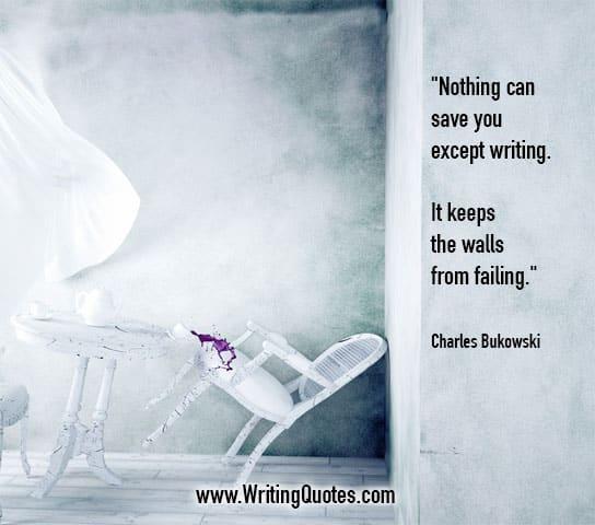 Charles Bukowski Quotes – Walls Failing – Inspirational Writing Quotes