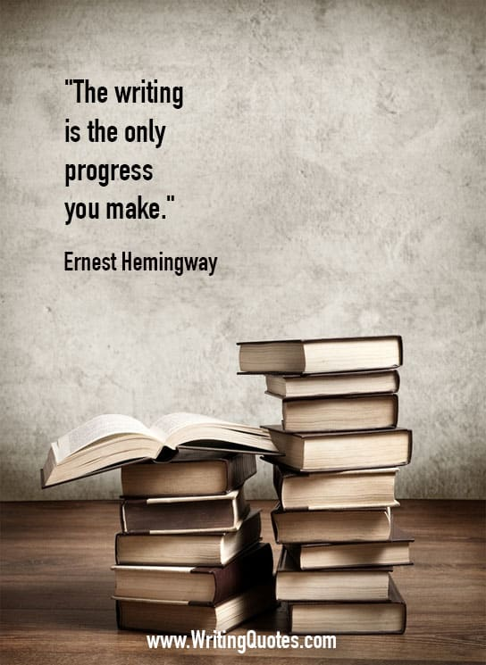 Ernest Hemingway Quotes – Progress Make – Hemingway Quotes On Writing