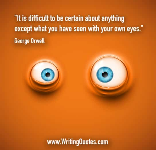 George Orwell Quotes – Difficult Certain – George Orwell Quotes On Writing