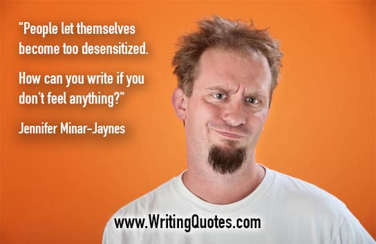 Jennifer Minar-Jaynes Quotes – Too Desensitized – Quotes About Writing