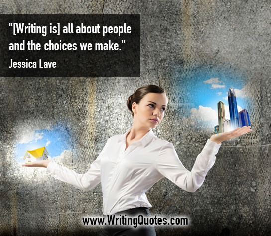 Jessica Lave Quotes – Choices Make – Quotes About Writing