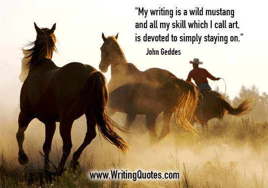 John Geddes Quotes – Mustang Skill – Inspirational Writing Quotes
