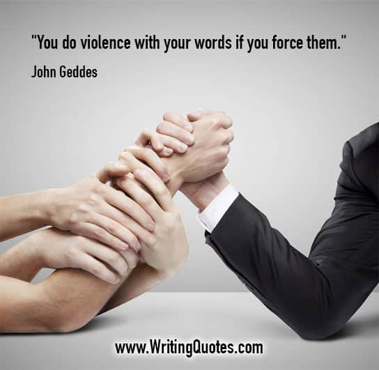 John Geddes Quotes – Do Violence – Quotes About Writing