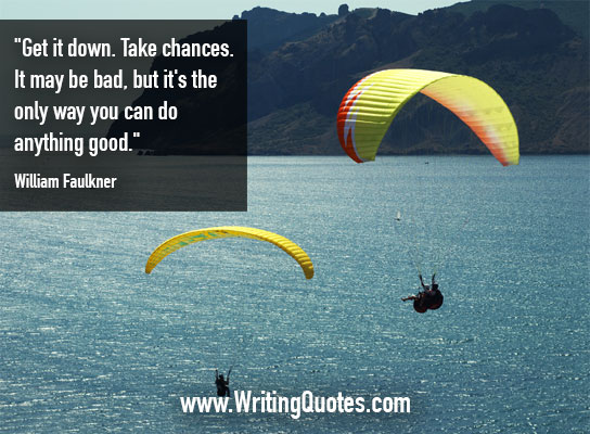 William Faulkner Quotes – Take Chances – Faulkner Quotes On Writing